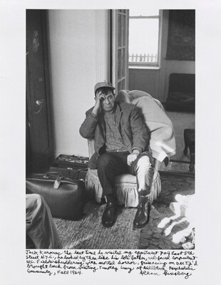 Jack Kerouac the last time he visited my apartment 704 East 5th Street, N.Y.C., he looked by then like his late father, red-faced corpulent W. C. Fields shuddering with mortal horror, grimacing on D.M.T. I'd brought back from visiting Timothy Leary at Millbrook Psychedelic Community, Fall 1964.