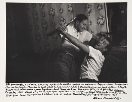 Bill Burroughs and Jack Kerouac locked in Mortal Combat with Moroccan dagger versus broomstick clear on the couch—they had its hold still a full second which I steadied camera on back of chair. They'd known each other nine years by then. Jack came in from Richmond Hill he'd finished Maggie Cassady, Bill stayed with me in two room apartment consolidating Yage Letters, he'd sent over the year from Peru and Ecuador. 206 East 7th st. Apt 16 Manhattan, September-October 1953.