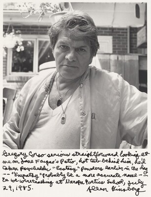 Gregory Corso serious, straightforward looking at me on Jane Faigao's patio, hot tub behind him, he'd taken psychedelic Ecstasy powders earlier in the day-- Empathy probably be a more accurate name--we were teaching at Narapa Poetics School