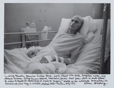 """Living Theater genius Julian Beck 48th Street New York hospital room, his stomach-abdomen lining cancer allowed remission for the next year while he made films & video & theater & books from Zurich to Miami; """"Death is the ultimate corruption,"""" he announced, that day I visited, Medical Arts Center, May 1984."""
