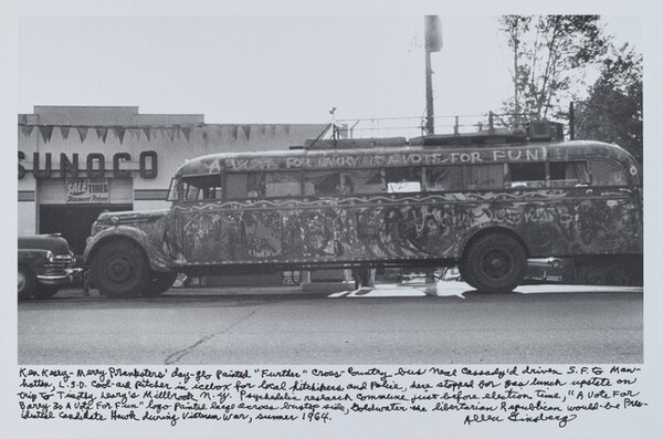 "Ken Kesey—Merry Pranksters' day-glo painted ""Further"" cross-country bus Neal Cassady'd driven S.F. to Manhattan, L.S.D. cool-aid pitcher in icebox for local hitchhikers and Police, here stopped for gas lunch upstate on trip to Timothy Leary's Millbrook n.y. psychedelic research commune just before election time, ""A Vote For Barry Is A Vote for Fun"" logo painted large across bustop side, Goldwater the libertarian Republican would-be Presidential candidate Hawk during Vietnam War, summer 1964."