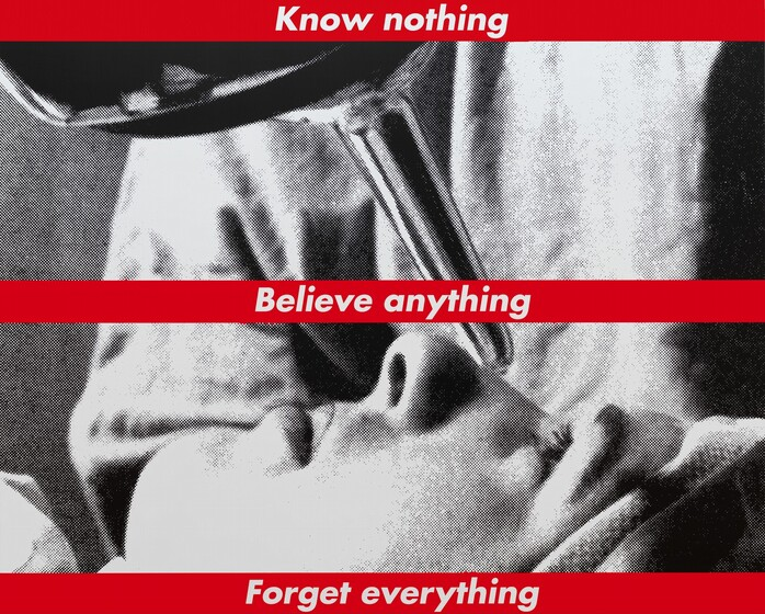 Barbara Kruger, Untitled (Know nothing, Believe anything, Forget everything), 1987/20141987/2014
