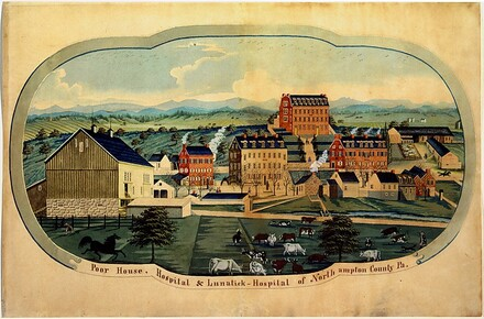 Poor House, Hospital & Lunatick-Hospital of Northampton County, Pa.