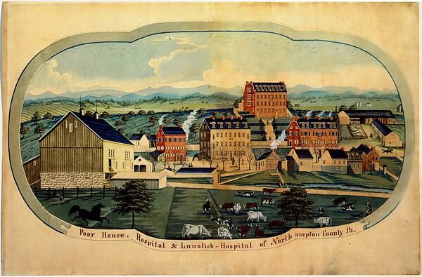 Poor House, Hospital & Lunatick-Hospital of Northampton County, Pa.